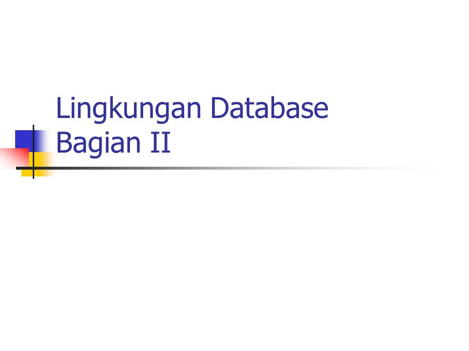 Komponen Lingkungan Database CASE Tools User Interface Application Programs RepositoryDatabsse DBMS