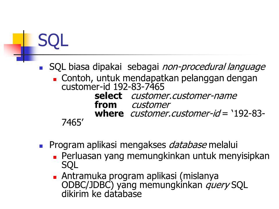 SQL SQL biasa dipakai sebagai non-procedural language Contoh, untuk mendapatkan pelanggan dengan customer-id 192-83-7465 select customer.customer-name