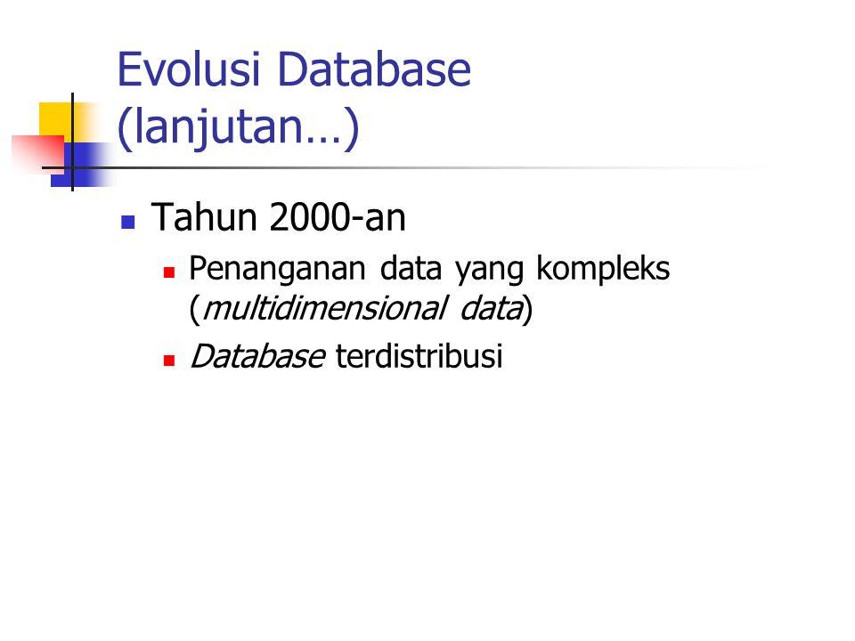 Evolusi Database (lanjutan…) Tahun 2000-an Penanganan data yang kompleks (multidimensional data) Database terdistribusi