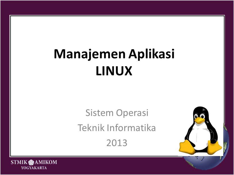 Manajemen Aplikasi LINUX Sistem Operasi Teknik Informatika 2013