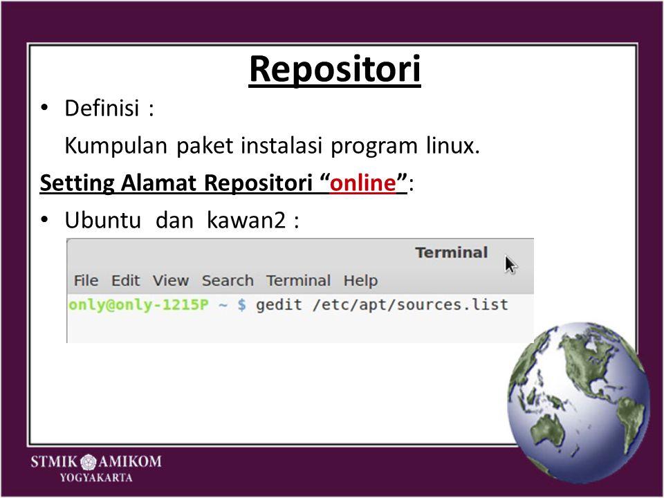 "Repositori Definisi : Kumpulan paket instalasi program linux. Setting Alamat Repositori ""online"": Ubuntu dan kawan2 :"