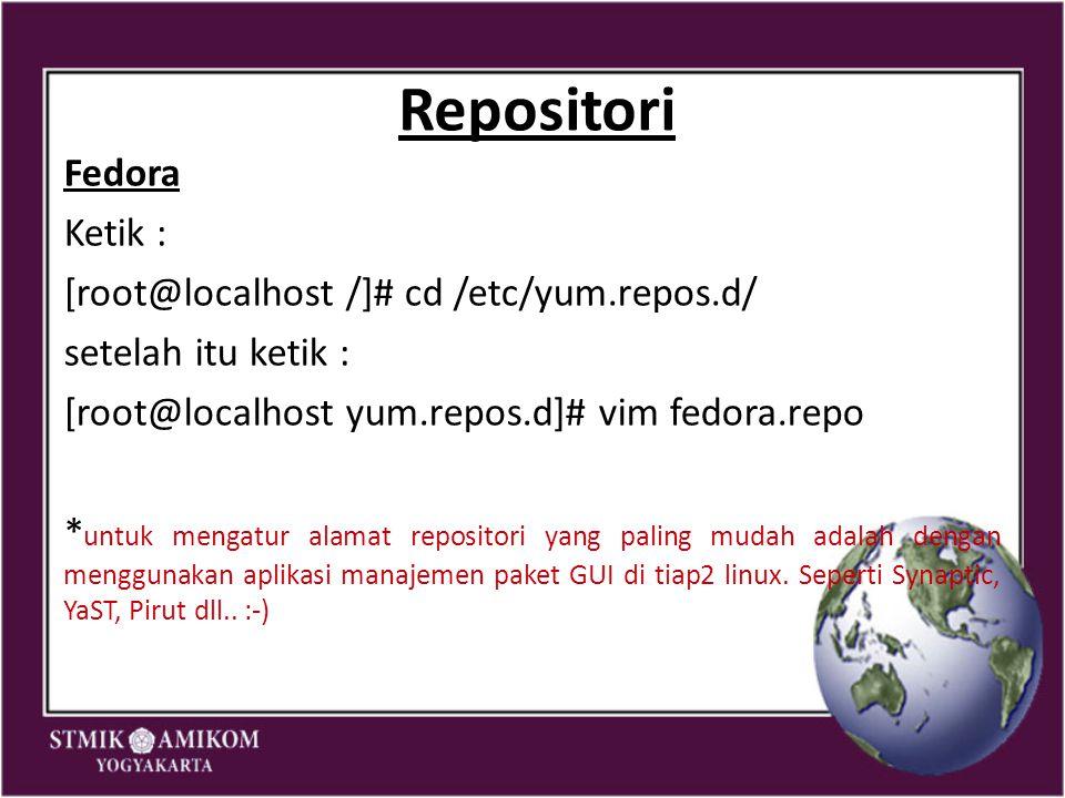 Repositori Fedora Ketik : [root@localhost /]# cd /etc/yum.repos.d/ setelah itu ketik : [root@localhost yum.repos.d]# vim fedora.repo * untuk mengatur
