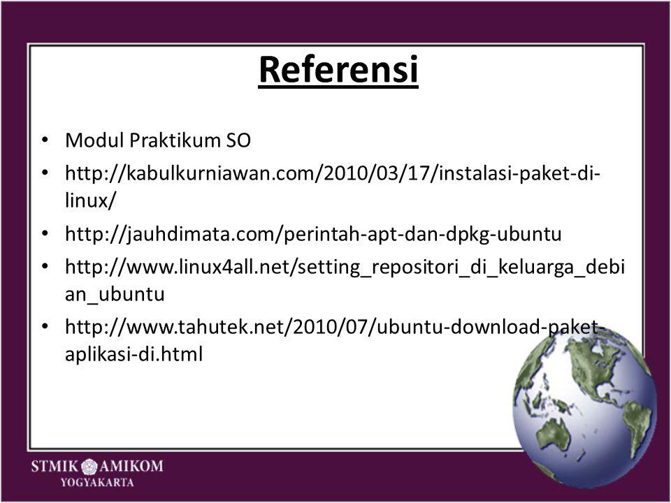 Referensi Modul Praktikum SO http://kabulkurniawan.com/2010/03/17/instalasi-paket-di- linux/ http://jauhdimata.com/perintah-apt-dan-dpkg-ubuntu http:/