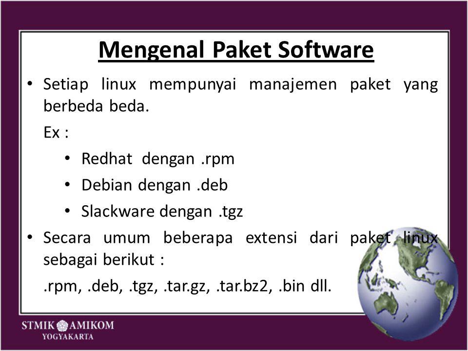 Mengenal Paket Software Setiap linux mempunyai manajemen paket yang berbeda beda. Ex : Redhat dengan.rpm Debian dengan.deb Slackware dengan.tgz Secara