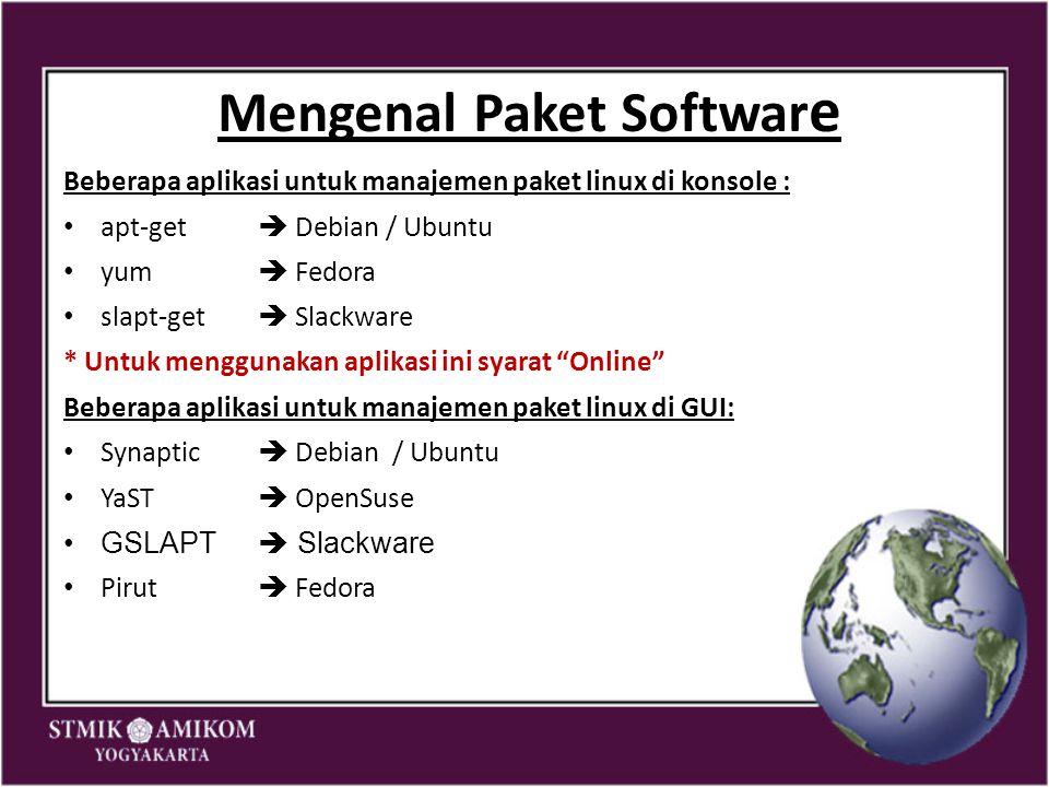 Mengenal Paket Softwar e Beberapa aplikasi untuk manajemen paket linux di konsole : apt-get  Debian / Ubuntu yum  Fedora slapt-get  Slackware * Unt