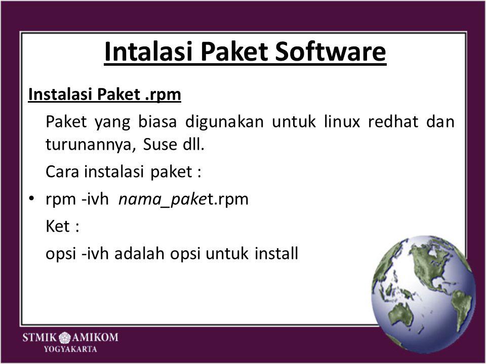 Intalasi Paket Software Instalasi Paket.rpm Paket yang biasa digunakan untuk linux redhat dan turunannya, Suse dll. Cara instalasi paket : rpm -ivh na