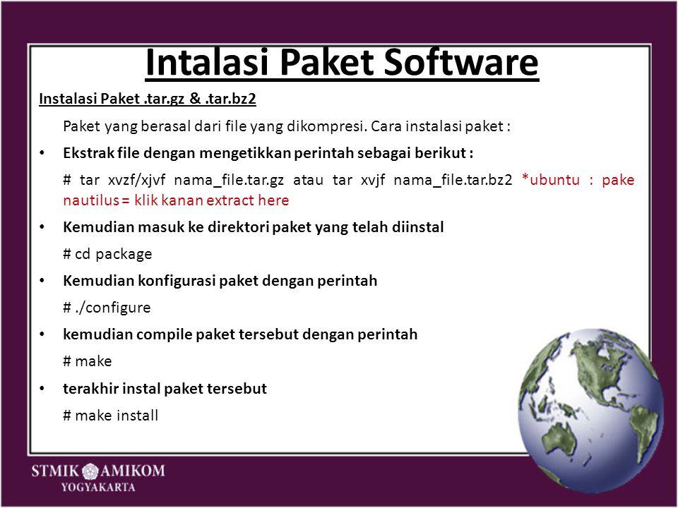 Intalasi Paket Software Instalasi Paket.tar.gz &.tar.bz2 Paket yang berasal dari file yang dikompresi. Cara instalasi paket : Ekstrak file dengan meng