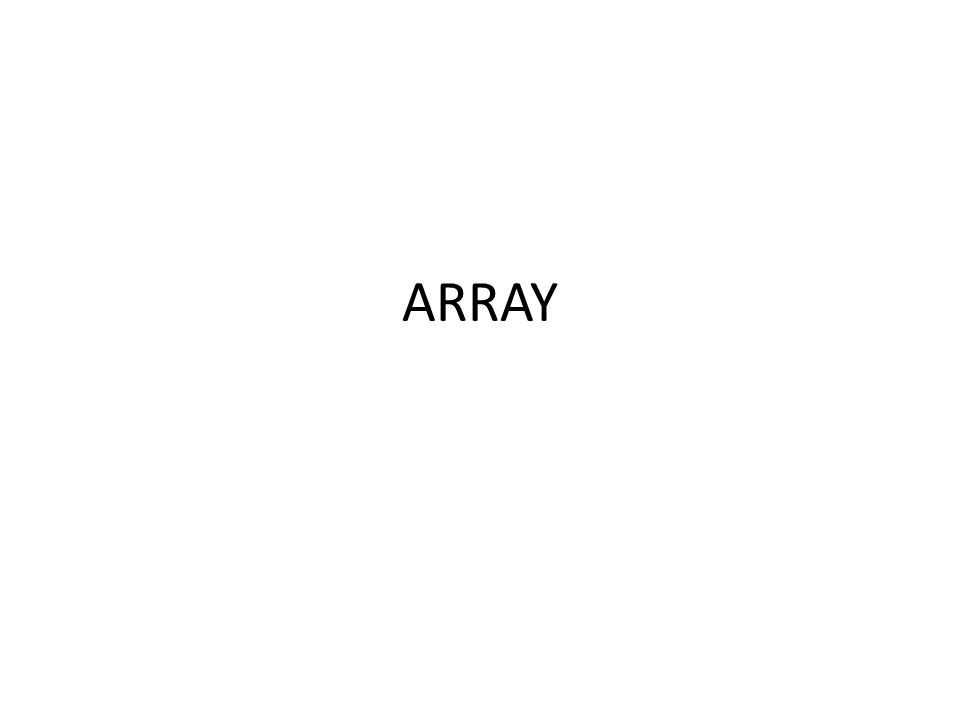 Definisi Array Array adalah suatu tipe data terstuktur yang berupa sejumlah data sejenis (homogen/bertipe data sama) yang jumlahnya tetap dan diberi suatu nama tertentu.