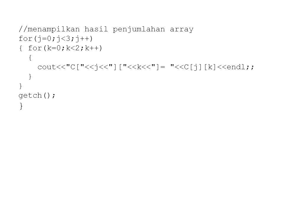 //menampilkan hasil penjumlahan array for(j=0;j<3;j++) { for(k=0;k<2;k++) { cout<<