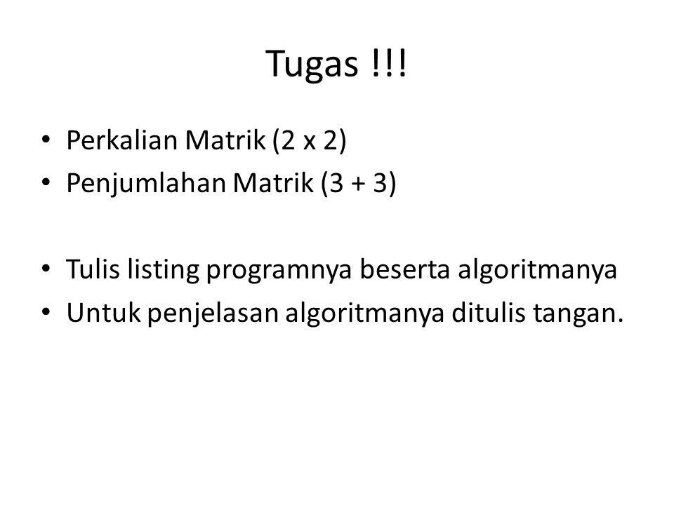 Tugas !!! Perkalian Matrik (2 x 2) Penjumlahan Matrik (3 + 3) Tulis listing programnya beserta algoritmanya Untuk penjelasan algoritmanya ditulis tang