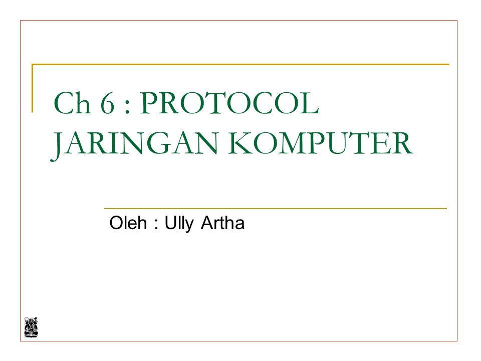 Ch 6 : PROTOCOL JARINGAN KOMPUTER Oleh : Ully Artha