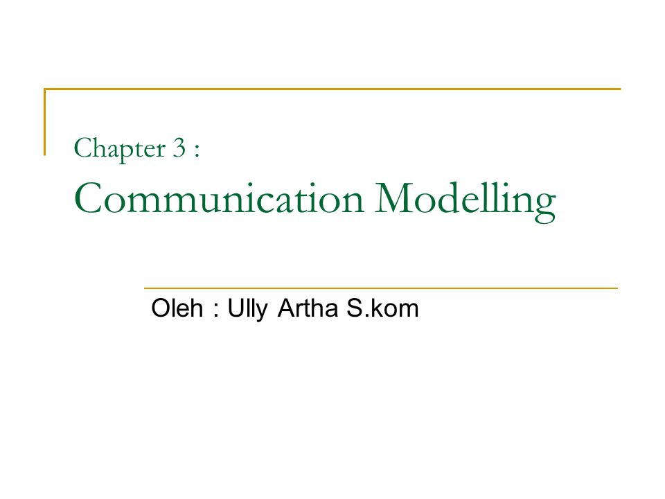Chapter 3 : Communication Modelling Oleh : Ully Artha S.kom