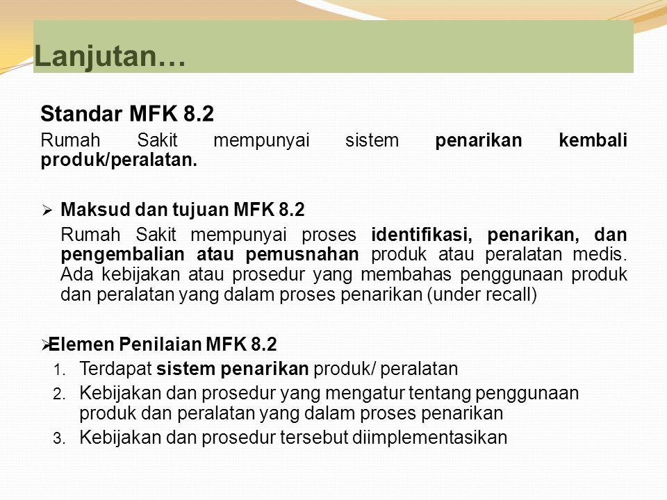 Lanjutan… Standar MFK 8.2 Rumah Sakit mempunyai sistem penarikan kembali produk/peralatan.  Maksud dan tujuan MFK 8.2 Rumah Sakit mempunyai proses id