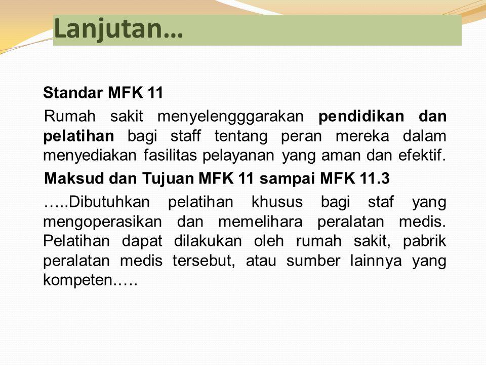 Lanjutan… Standar MFK 11 Rumah sakit menyelengggarakan pendidikan dan pelatihan bagi staff tentang peran mereka dalam menyediakan fasilitas pelayanan