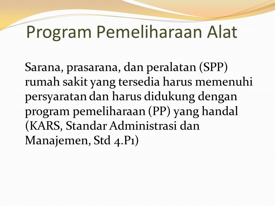 Program Pemeliharaan Alat Sarana, prasarana, dan peralatan (SPP) rumah sakit yang tersedia harus memenuhi persyaratan dan harus didukung dengan progra