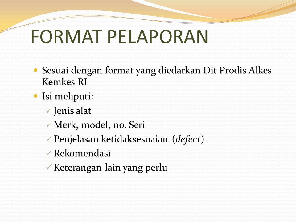 FORMAT PELAPORAN Sesuai dengan format yang diedarkan Dit Prodis Alkes Kemkes RI Isi meliputi: Jenis alat Merk, model, no. Seri Penjelasan ketidaksesua