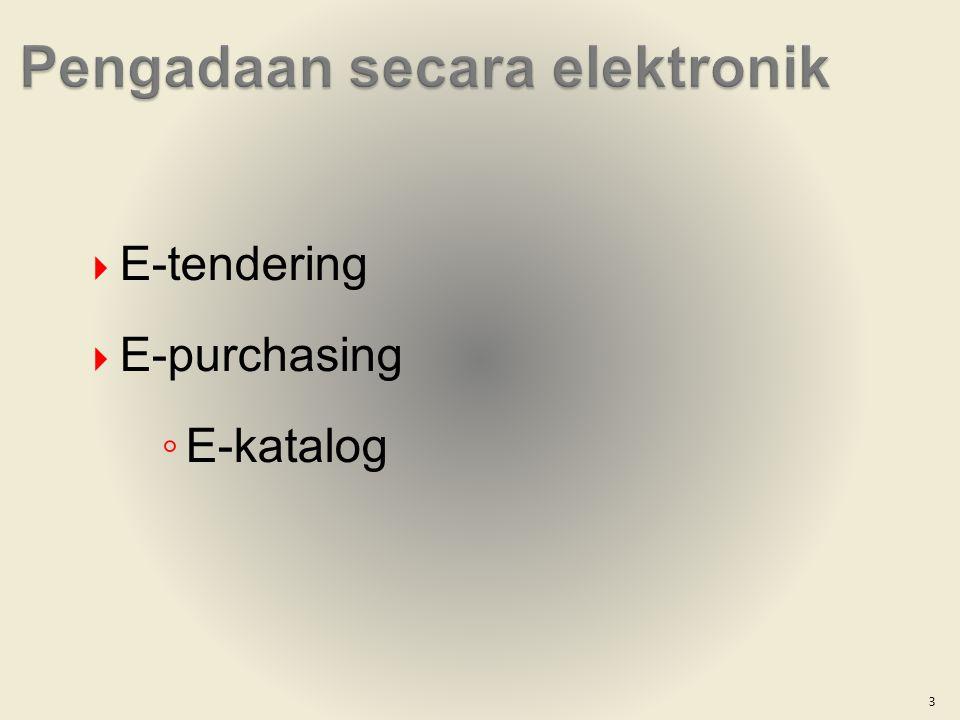  E-tendering  E-purchasing ◦ E-katalog 3