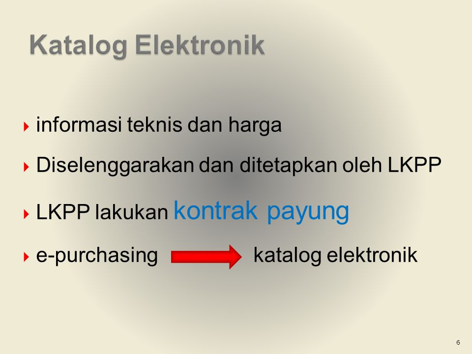  informasi teknis dan harga  Diselenggarakan dan ditetapkan oleh LKPP  LKPP lakukan kontrak payung  e-purchasing katalog elektronik 6