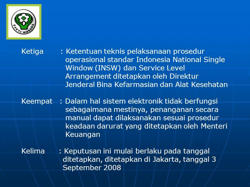 Ketiga : Ketentuan teknis pelaksanaan prosedur operasional standar Indonesia National Single Window (INSW) dan Service Level Arrangement ditetapkan ol