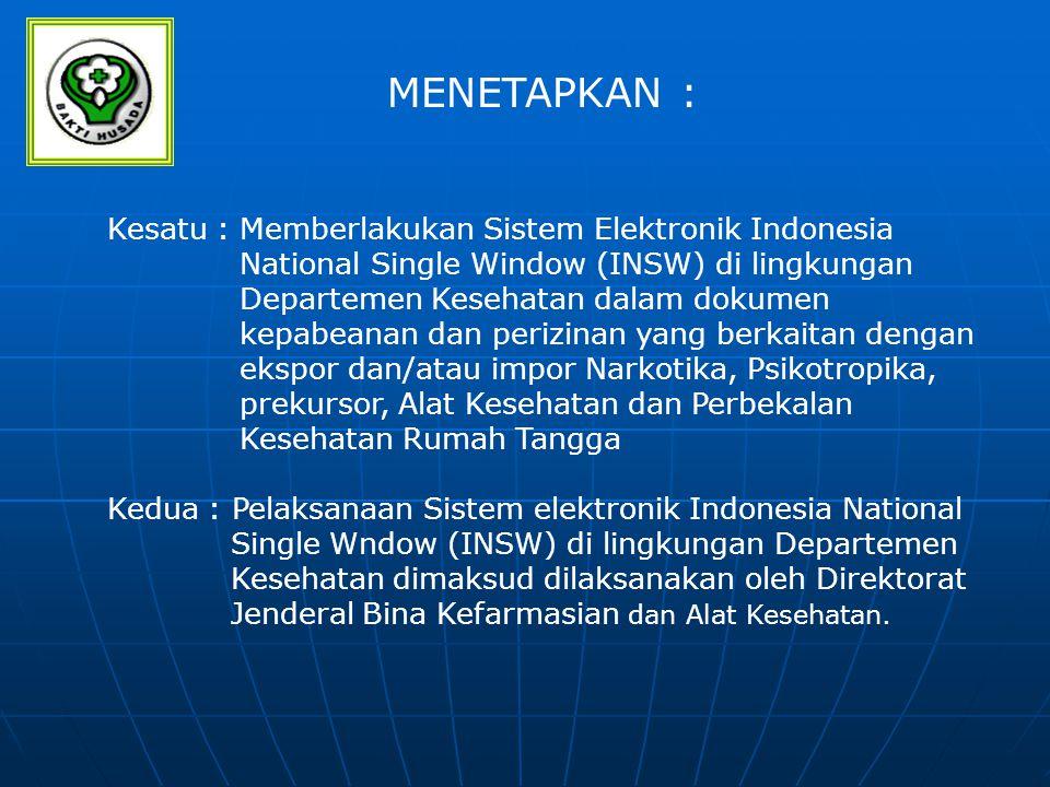 MENETAPKAN : Kesatu : Memberlakukan Sistem Elektronik Indonesia National Single Window (INSW) di lingkungan Departemen Kesehatan dalam dokumen kepabea