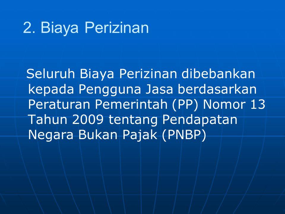2. Biaya Perizinan Seluruh Biaya Perizinan dibebankan kepada Pengguna Jasa berdasarkan Peraturan Pemerintah (PP) Nomor 13 Tahun 2009 tentang Pendapata