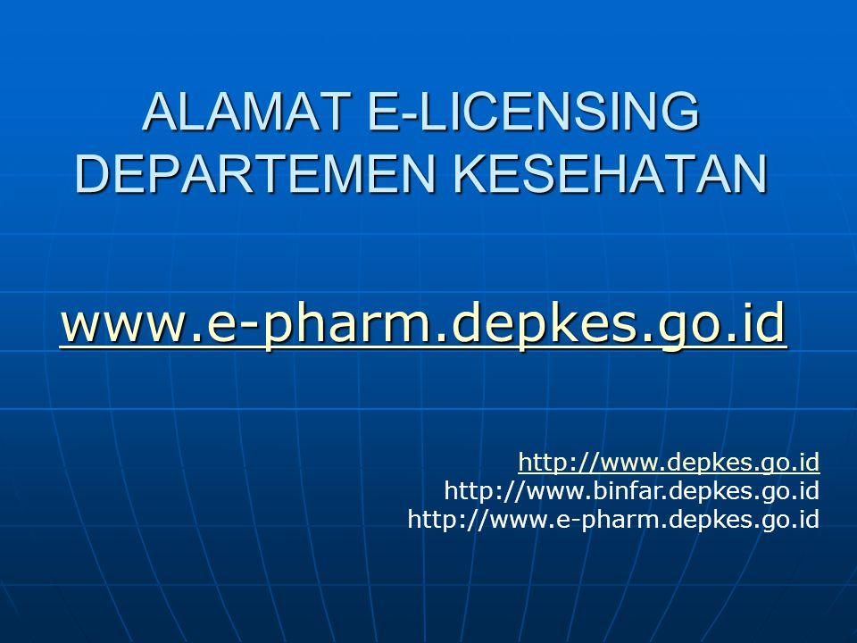ALAMAT E-LICENSING DEPARTEMEN KESEHATAN www.e-pharm.depkes.go.id http://www.depkes.go.id http://www.binfar.depkes.go.id http://www.e-pharm.depkes.go.i