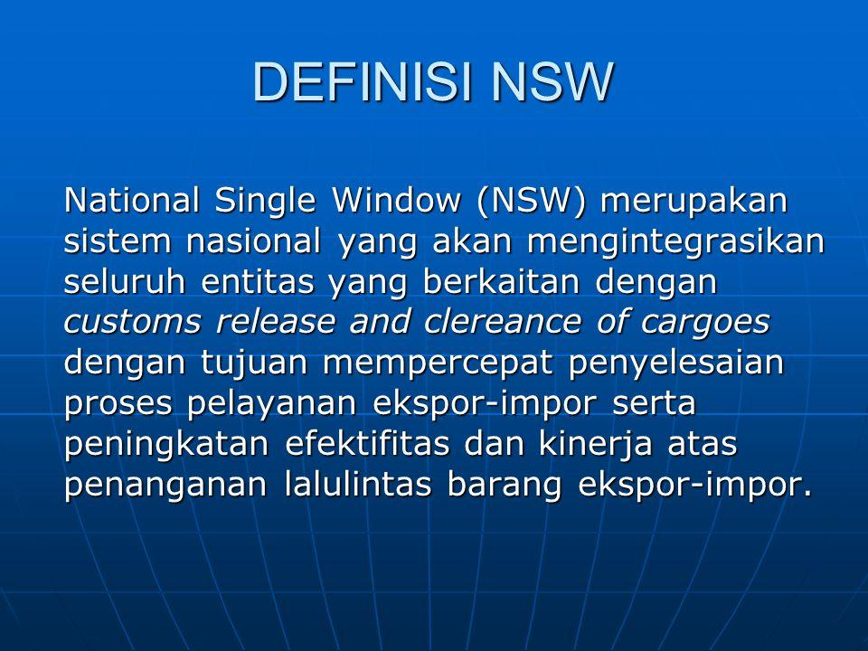 DEFINISI NSW National Single Window (NSW) merupakan sistem nasional yang akan mengintegrasikan seluruh entitas yang berkaitan dengan customs release a