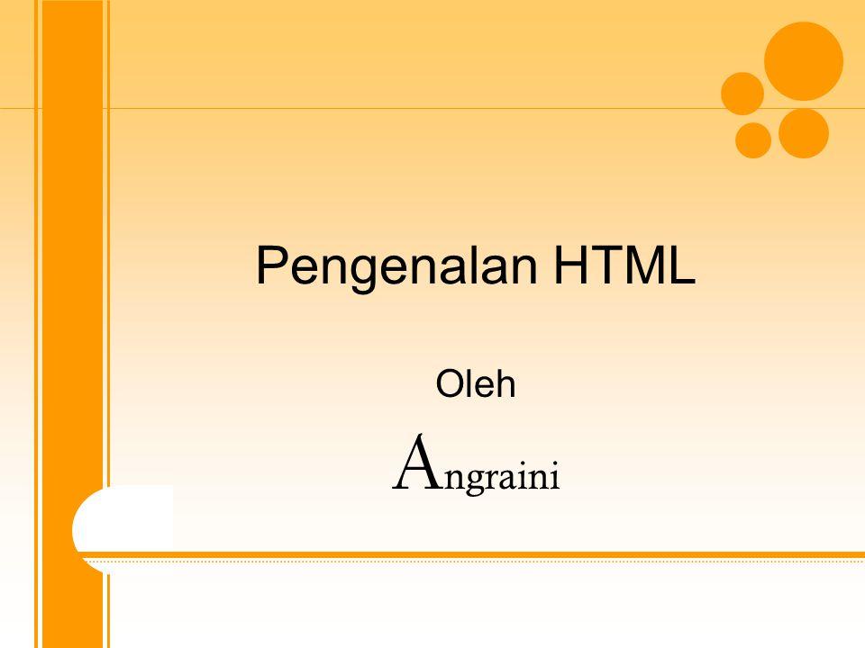 Pengenalan HTML Oleh A ngraini
