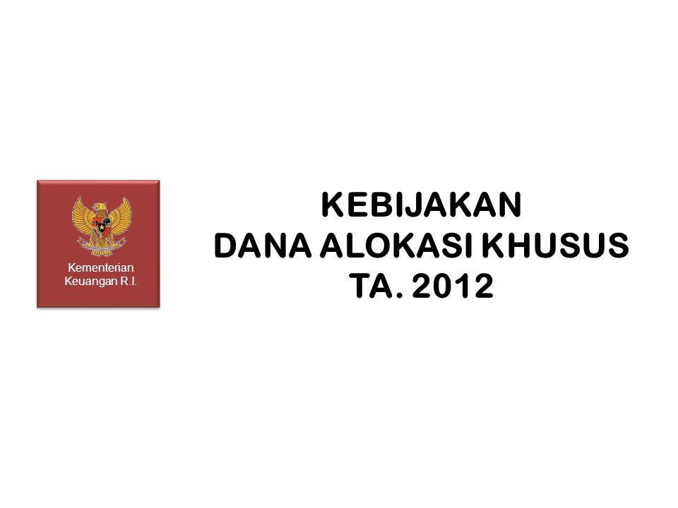 KEBIJAKAN DANA ALOKASI KHUSUS TA. 2012 Kementerian Keuangan R.I.