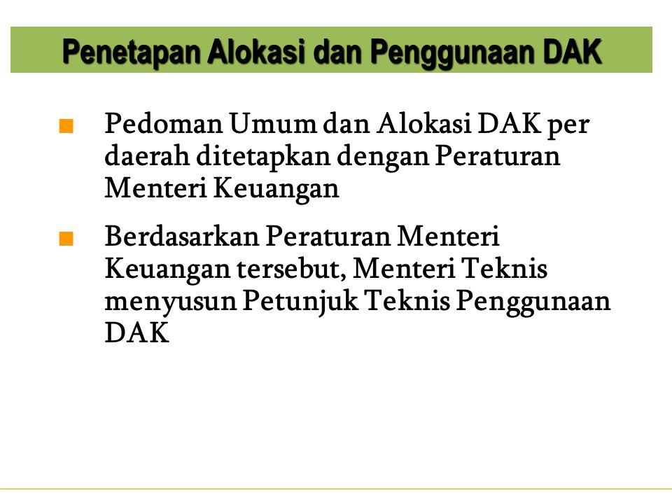 ■ Pedoman Umum dan Alokasi DAK per daerah ditetapkan dengan Peraturan Menteri Keuangan ■ Berdasarkan Peraturan Menteri Keuangan tersebut, Menteri Tekn