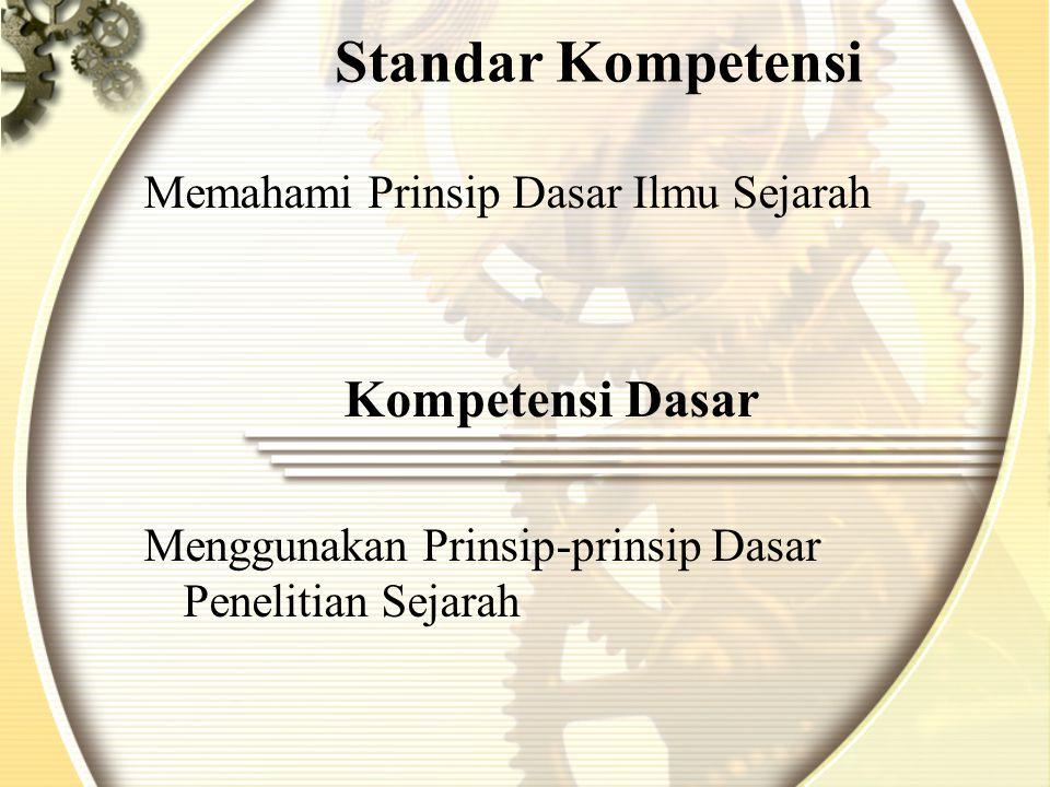 Standar Kompetensi Memahami Prinsip Dasar Ilmu Sejarah Kompetensi Dasar Menggunakan Prinsip-prinsip Dasar Penelitian Sejarah