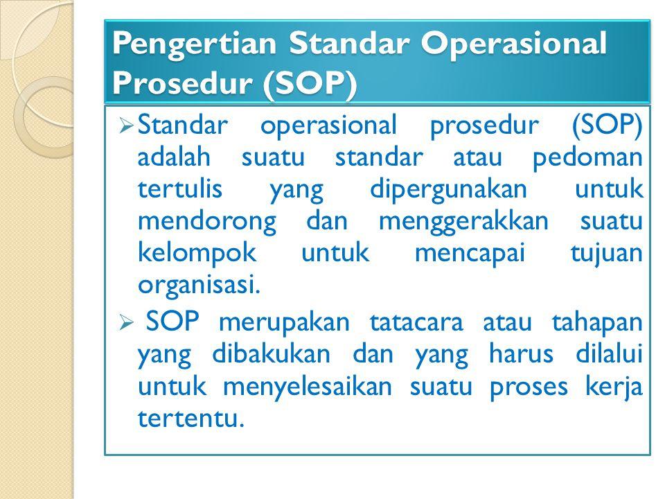 Pengertian Standar Operasional Prosedur (SOP)  Standar operasional prosedur (SOP) adalah suatu standar atau pedoman tertulis yang dipergunakan untuk mendorong dan menggerakkan suatu kelompok untuk mencapai tujuan organisasi.