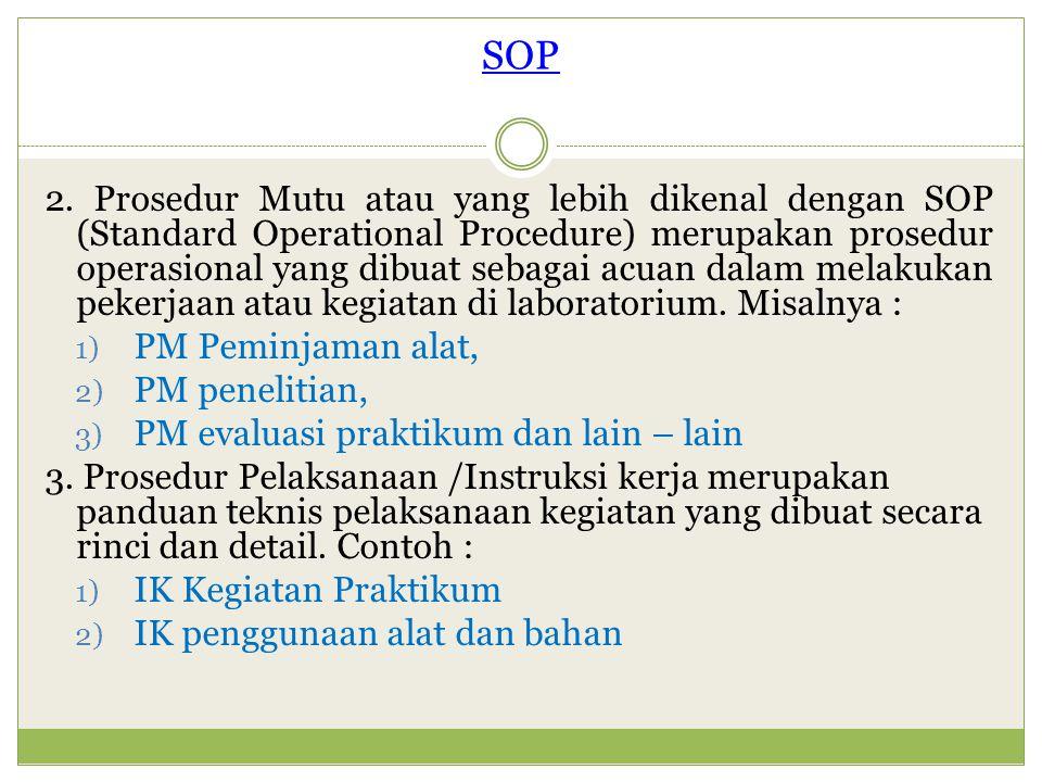 2. Prosedur Mutu atau yang lebih dikenal dengan SOP (Standard Operational Procedure) merupakan prosedur operasional yang dibuat sebagai acuan dalam me