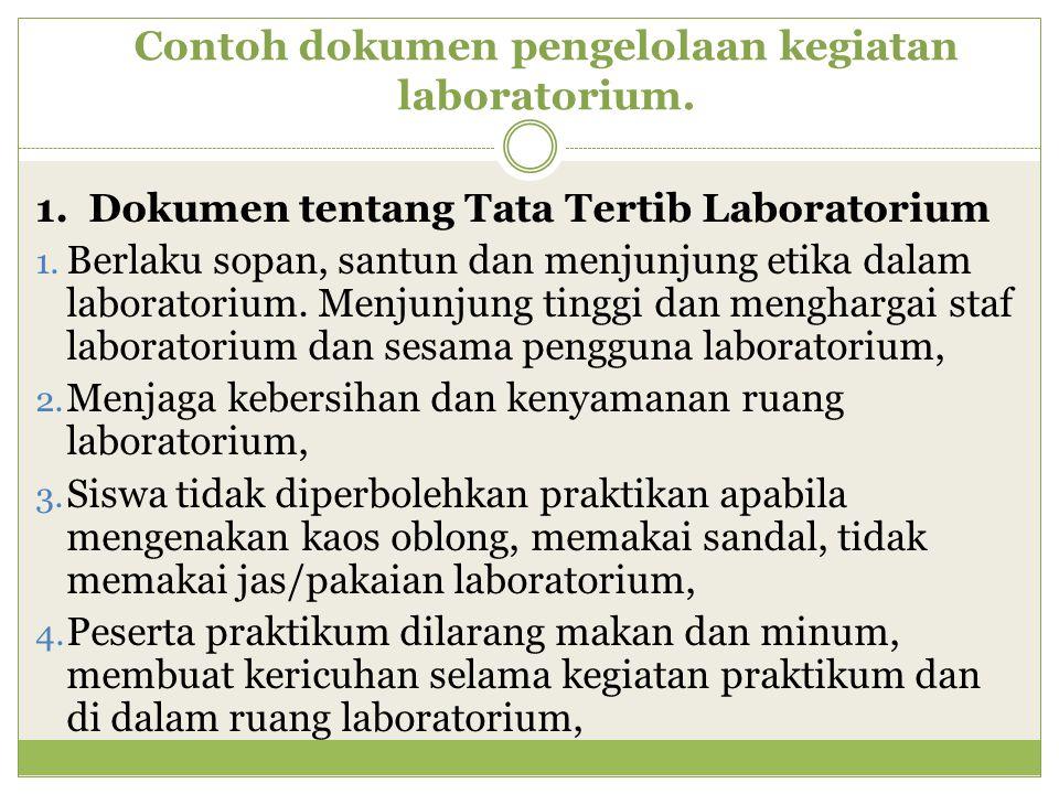 Contoh dokumen pengelolaan kegiatan laboratorium. 1. Dokumen tentang Tata Tertib Laboratorium 1. Berlaku sopan, santun dan menjunjung etika dalam labo