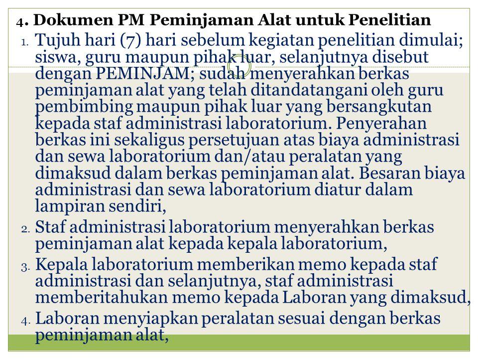 4. Dokumen PM Peminjaman Alat untuk Penelitian 1. Tujuh hari (7) hari sebelum kegiatan penelitian dimulai; siswa, guru maupun pihak luar, selanjutnya