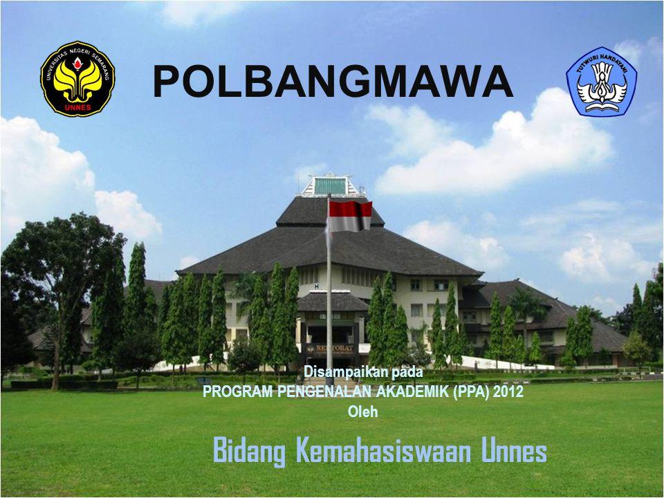 POLBANGMAWA Disampaikan pada PROGRAM PENGENALAN AKADEMIK (PPA) 2012 Oleh Bidang Kemahasiswaan Unnes
