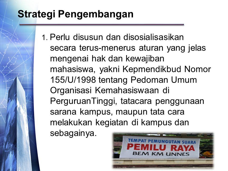 1. Perlu disusun dan disosialisasikan secara terus-menerus aturan yang jelas mengenai hak dan kewajiban mahasiswa, yakni Kepmendikbud Nomor 155/U/1998