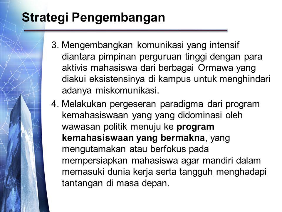 3. Mengembangkan komunikasi yang intensif diantara pimpinan perguruan tinggi dengan para aktivis mahasiswa dari berbagai Ormawa yang diakui eksistensi