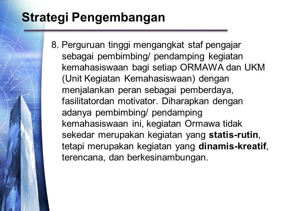 8. Perguruan tinggi mengangkat staf pengajar sebagai pembimbing/ pendamping kegiatan kemahasiswaan bagi setiap ORMAWA dan UKM (Unit Kegiatan Kemahasis