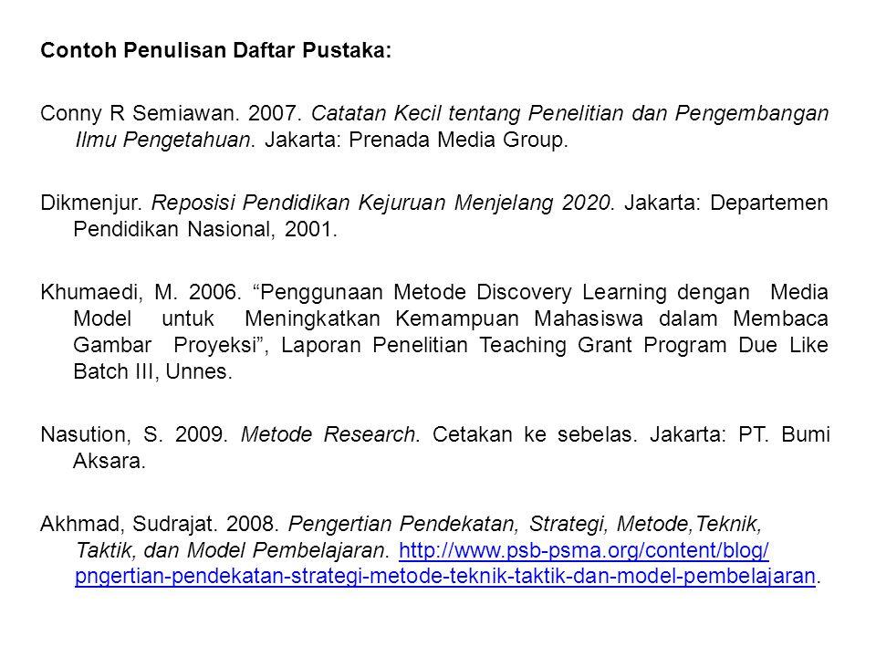 Contoh Penulisan Daftar Pustaka: Conny R Semiawan. 2007. Catatan Kecil tentang Penelitian dan Pengembangan Ilmu Pengetahuan. Jakarta: Prenada Media Gr