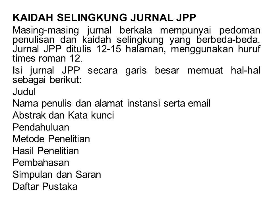 KAIDAH SELINGKUNG JURNAL JPP Masing-masing jurnal berkala mempunyai pedoman penulisan dan kaidah selingkung yang berbeda-beda.