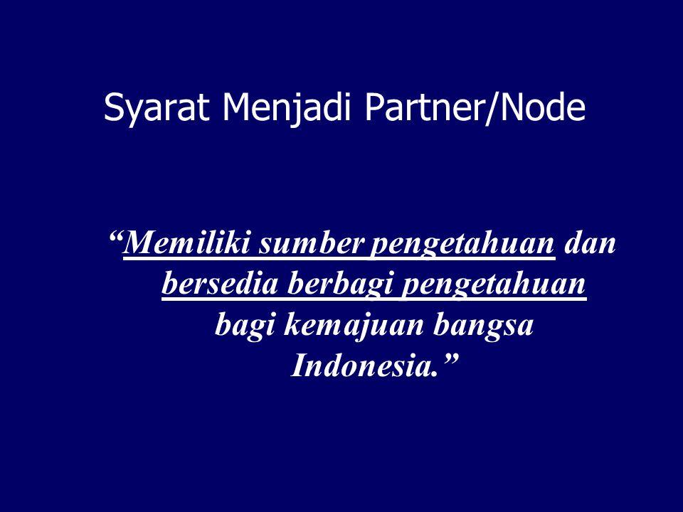 "Syarat Menjadi Partner/Node ""Memiliki sumber pengetahuan dan bersedia berbagi pengetahuan bagi kemajuan bangsa Indonesia."""