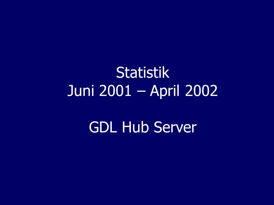 Statistik Juni 2001 – April 2002 GDL Hub Server