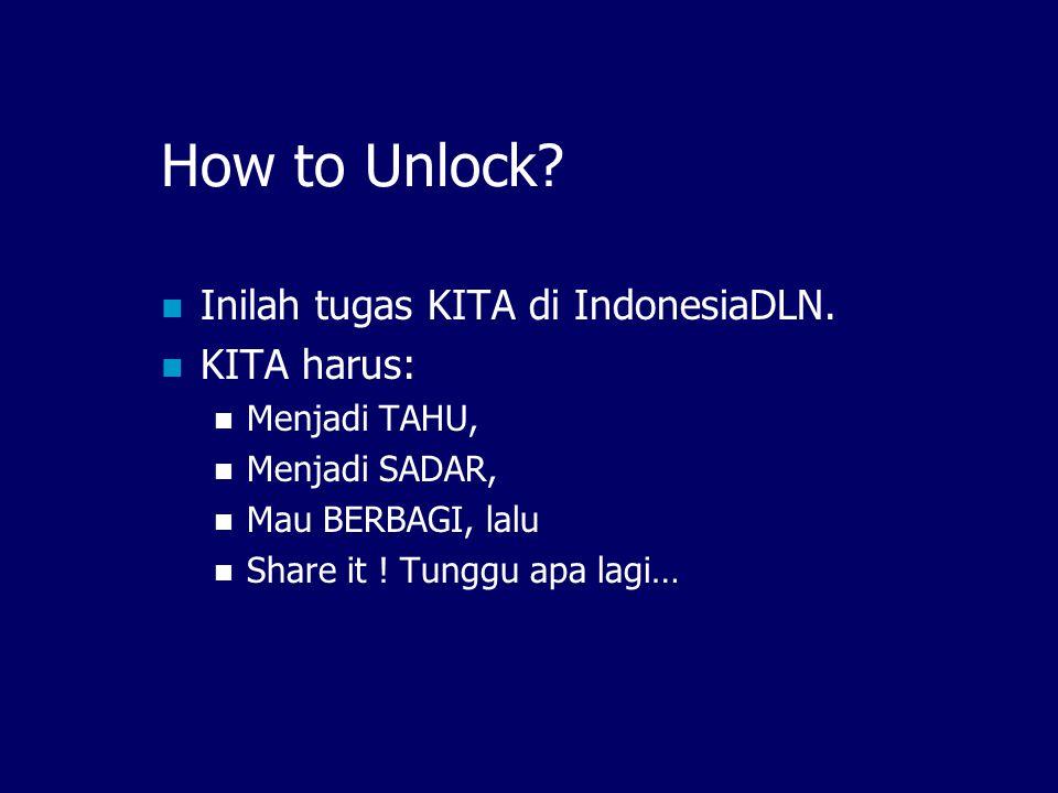 How to Unlock? Inilah tugas KITA di IndonesiaDLN. KITA harus: Menjadi TAHU, Menjadi SADAR, Mau BERBAGI, lalu Share it ! Tunggu apa lagi…