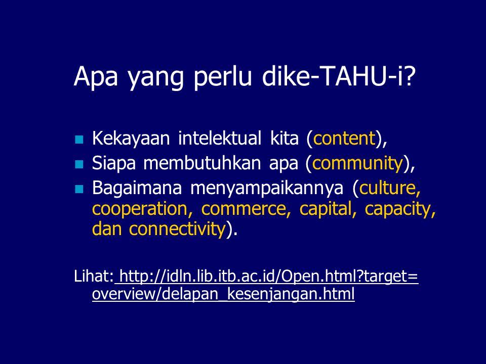 Apa yang perlu dike-TAHU-i? Kekayaan intelektual kita (content), Siapa membutuhkan apa (community), Bagaimana menyampaikannya (culture, cooperation, c