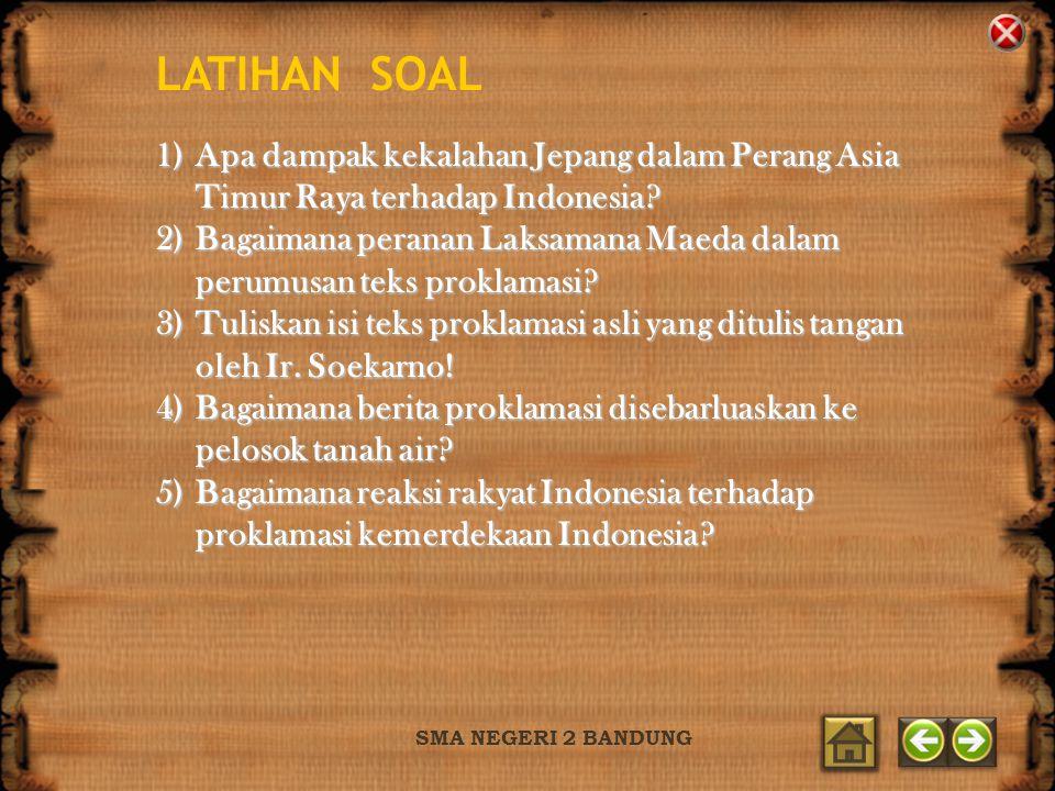 LATIHAN SOAL 1)Apa dampak kekalahan Jepang dalam Perang Asia Timur Raya terhadap Indonesia? 2)Bagaimana peranan Laksamana Maeda dalam perumusan teks p