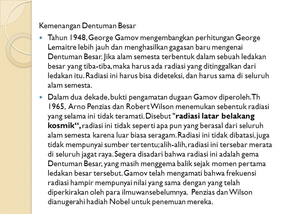 Kemenangan Dentuman Besar Tahun 1948, George Gamov mengembangkan perhitungan George Lemaitre lebih jauh dan menghasilkan gagasan baru mengenai Dentuman Besar.