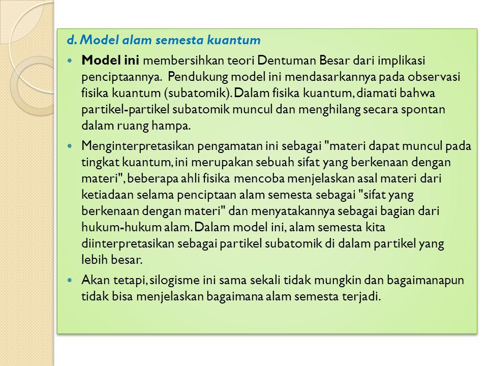 d. Model alam semesta kuantum Model ini membersihkan teori Dentuman Besar dari implikasi penciptaannya. Pendukung model ini mendasarkannya pada observ