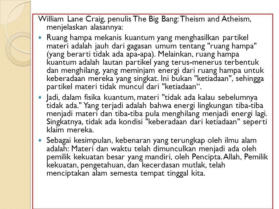 William Lane Craig, penulis The Big Bang: Theism and Atheism, menjelaskan alasannya: Ruang hampa mekanis kuantum yang menghasilkan partikel materi adalah jauh dari gagasan umum tentang ruang hampa (yang berarti tidak ada apa-apa).
