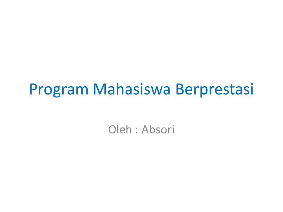 Program Mahasiswa Berprestasi Oleh : Absori